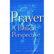 Prayer, A Biblical Perspective by Eric J. Alexander (Paperback)