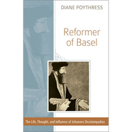 Reformer of Basel by Diane Poythress (Paperback)