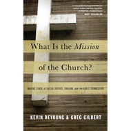 What is the Mission of the Church? by Kevin DeYoung & Greg Gilbert (Paperback)