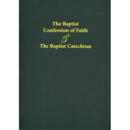 The Baptist Confession of Faith & The Baptist Catechism