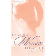 Let Me Be a Woman by Elisabeth Elliot (Paperback)
