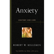 Anxiety by Robert W. Kellemen (Booklet)
