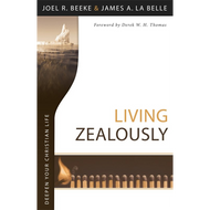 Living Zealously by Joel R. Beeke & James A. La Belle (Paperback)