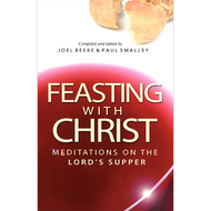 Feasting with Christ by Joel R. Beeke & Paul Smalleym (Paperback)