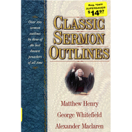 Classic Sermon Outlines by Matthew Henry, George Whitefield, Alexander Maclaren (Hardcover)
