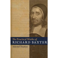The Practical Works of Richard Baxter, Abridged Edition by Richard Baxter (Hardcover)