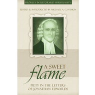 A Sweet Flame Edited by Michael A.G. Haykin (Paperback)