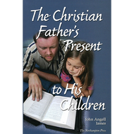 The Christian Father's Present to His Children by John Angell James (Hardcover)