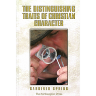 The Distinguishing Traits of Christian Character by Gardiner Spring (Hardcover)