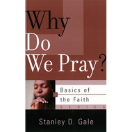 Why Do We Pray? by Stanley D. Gale (Booklet)