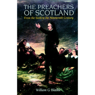 Preachers of Scotland: From the Sixth to the Nineteenth Century by William G. Blaikie (Hardcover)