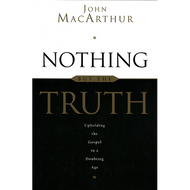 Nothing But the Truth by John MacArthur (Paperback)