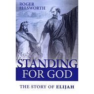 Standing for God: The Story of Elijah by Roger Ellsworth (Paperback)