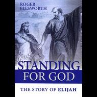 Standing for God: The Story of Elijah by Roger Ellsworth (Paperback)