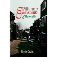 William Grimshaw of Haworth by Faith Cook (Hardcover)
