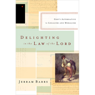 Delighting in the Law of the Lord by Jerram Barrs (Paperback)