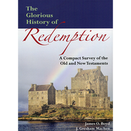 The Glorious History of Redemption by James O. Boyd & J. Gresham Machen (Paperback)