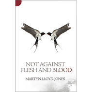 Not Against Flesh and Blood by Martyn Lloyd-Jones (Paperback)