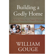 Building a Godly Home by William Gouge (Hardcover)