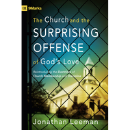 The Church and the Surprising Offense of God's Love by Jonathan Leeman (Paperback)