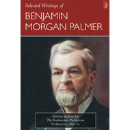 Selected Writings of Benjamin Morgan Palmer by Benjamin Morgan Palmer (Hardcover)
