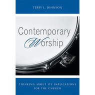 Contemporary Worship by Terry L. Johnson (Booklet)