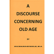 Discourse Concerning Old Age by Richard Steele (Hardcover)