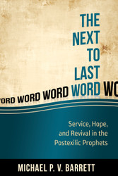 The Next to Last Word: Service, Hope, and Revival in the Postexilic Prophets by Michael P.V.  Barrett (Paperback)