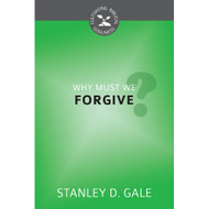 Why Must We Forgive? (Cultivating Biblical Godliness) by Stanley D. Gale (Booklet)