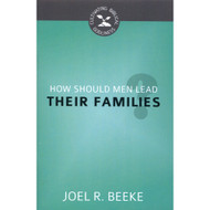 How Should Men Lead Their Families? (Cultivating Biblical Godliness) by Joel R. Beeke (Booklet)