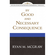 By Good and Necessary Consequence by Ryan M. McGraw (Paperback)
