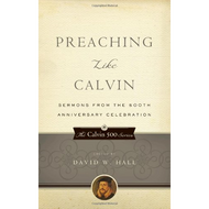 Preaching Like Calvin by David W. Hall (Paperback)