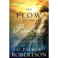 The Flow of the Psalms: Discovering Their Structure and Theology by O. Palmer Robertson (Paperback)