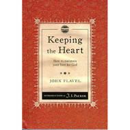 Keeping the Heart: How to Maintain Your Love for God by John Flavel (Paperback)