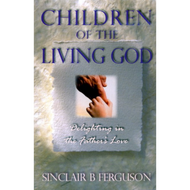 Children of the Living God by Sinclair Ferguson