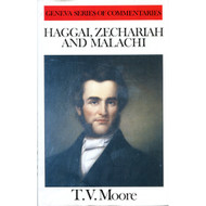 Haggai, Zechariah and Malachi - Geneva Series of Commentaries by T.V. Moore (Hardcover)