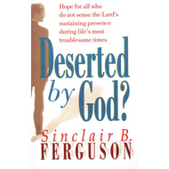 Deserted by God? by Sinclair Ferguson (Paperback)