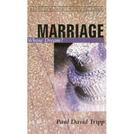 Marriage: Whose Dream? by Paul David Tripp