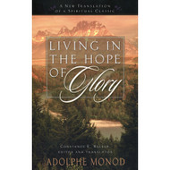 Living in the Hope of Glory: A New Translation of a Spiritual Classic by Adolphe Monod