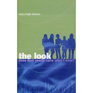 The Look: Does God Really Care What I Wear? by Nancy Leigh DeMoss