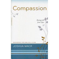 Compassion: Seeing with Jesus' Eyes by Joshua Mack