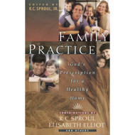 Family Practice: God's Prescription for a Healthy Home by R.C. Sproul