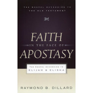 Faith in the Face of Apostasy: The Gospel According to Elijah and Elisha by Raymond B. Dillard