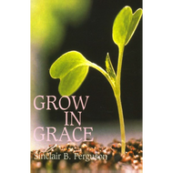 Grow in Grace by Sinclair B. Ferguson (Paperback)