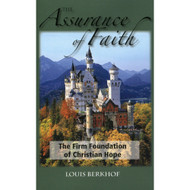 The Assurance of Faith: The Firm Foundation of the Christian Hope by Louis Berkhof