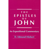 The Epistles of John: An Expositional Commentary  by D. Edmond Hiebert