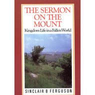 The Sermon on the Mount by Sinclair B. Ferguson