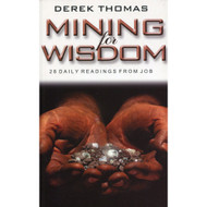 Mining for Wisdom: A Twenty-Eight-Day Devotional Based on the Book of Job by Derek Thomas