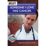 Help! Someone I Love Has Cancer  by Deborah Howard