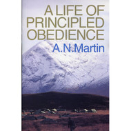 A Life of Principled Obedience by Albert N. Martin (Booklet)